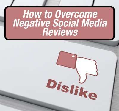 Overcoming Negative Social Media Reviews and Negative Customer Reviews